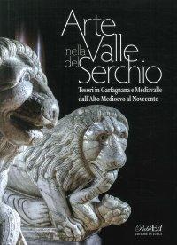 Arte in Valle del Serchio. Tesori in Garfagnana e Mediavalle dall'Alto Medioevo al Novecento.