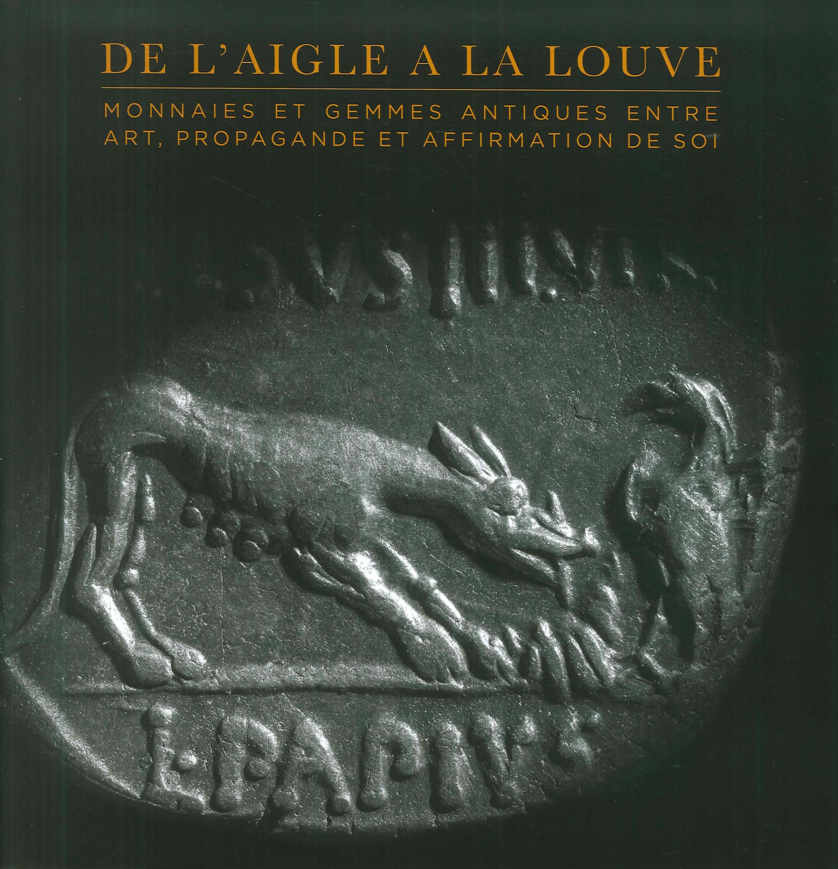 De l'Aigle À la Louve. Monnaies Et Gemmes Antiques Entre Art, Propagande Et Affirmation De Soi.