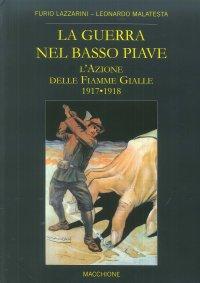 La guerra nel Basso Piave. L'azione delle Fiamme Gialle (1917-1918)