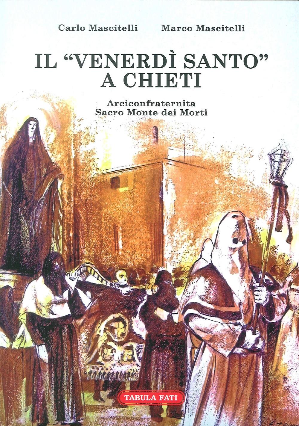 Il Venerdi Santo a Chieti. Arciconfraternita Sacro Monte dei Morti