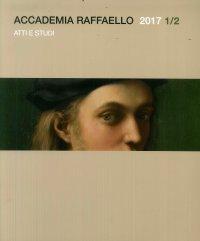 Accademia Raffaello. Atti e studi. Anno XV. Nuova serie. 1/2. 2017
