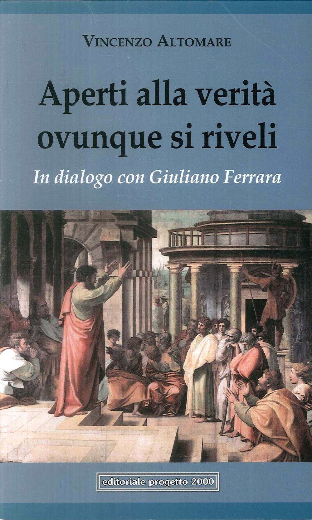 Aperti alla Verità Ovunque Si Riveli. In dialogo con Giuliano Ferrara