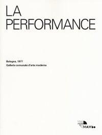 La performance. Bologna, 1977. Galleria comunale d'arte moderna