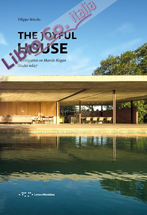 The Joyful House. Investigation On Marcio Kogan Studio Mk27