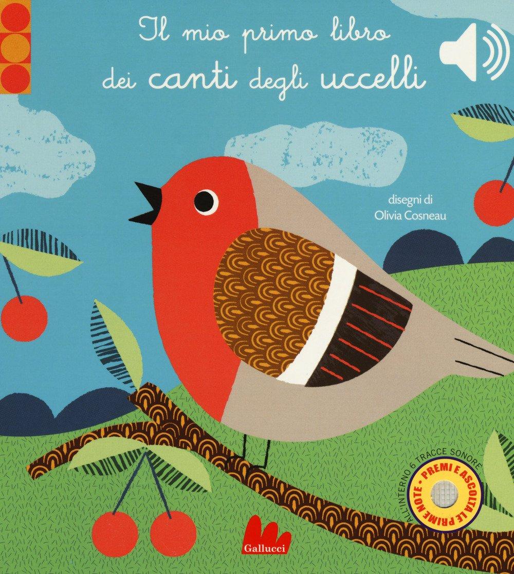 Il mio primo libro dei canti degli uccelli. Libro sonoro. Ediz. a colori