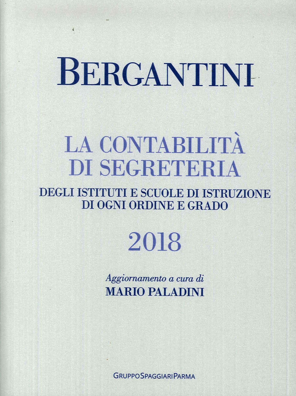 Bergantini. La contabilita di segreteria degli Istituti e Scuole di Istruzione di ogni ordine e grado. Edizione 2018