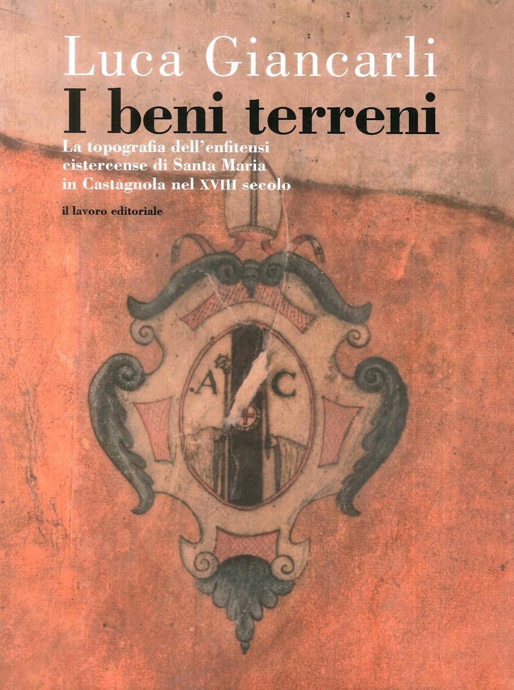 I Beni Terreni. La topografia dell'enfiteusi cistercense di Santa Maria in castagnola nel XVIII secolo.