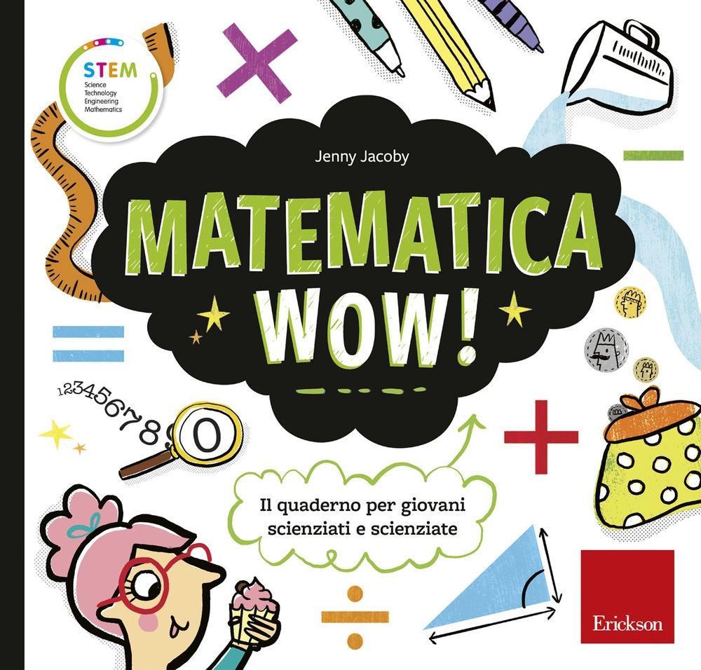 Matematica wow! Il quaderno per giovani scienziati e scienziate
