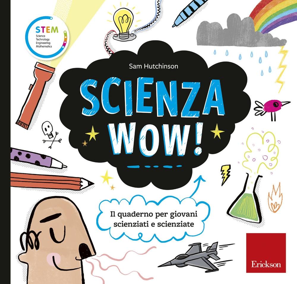 Scienza wow! Il quaderno per giovani scienziati e scienziate