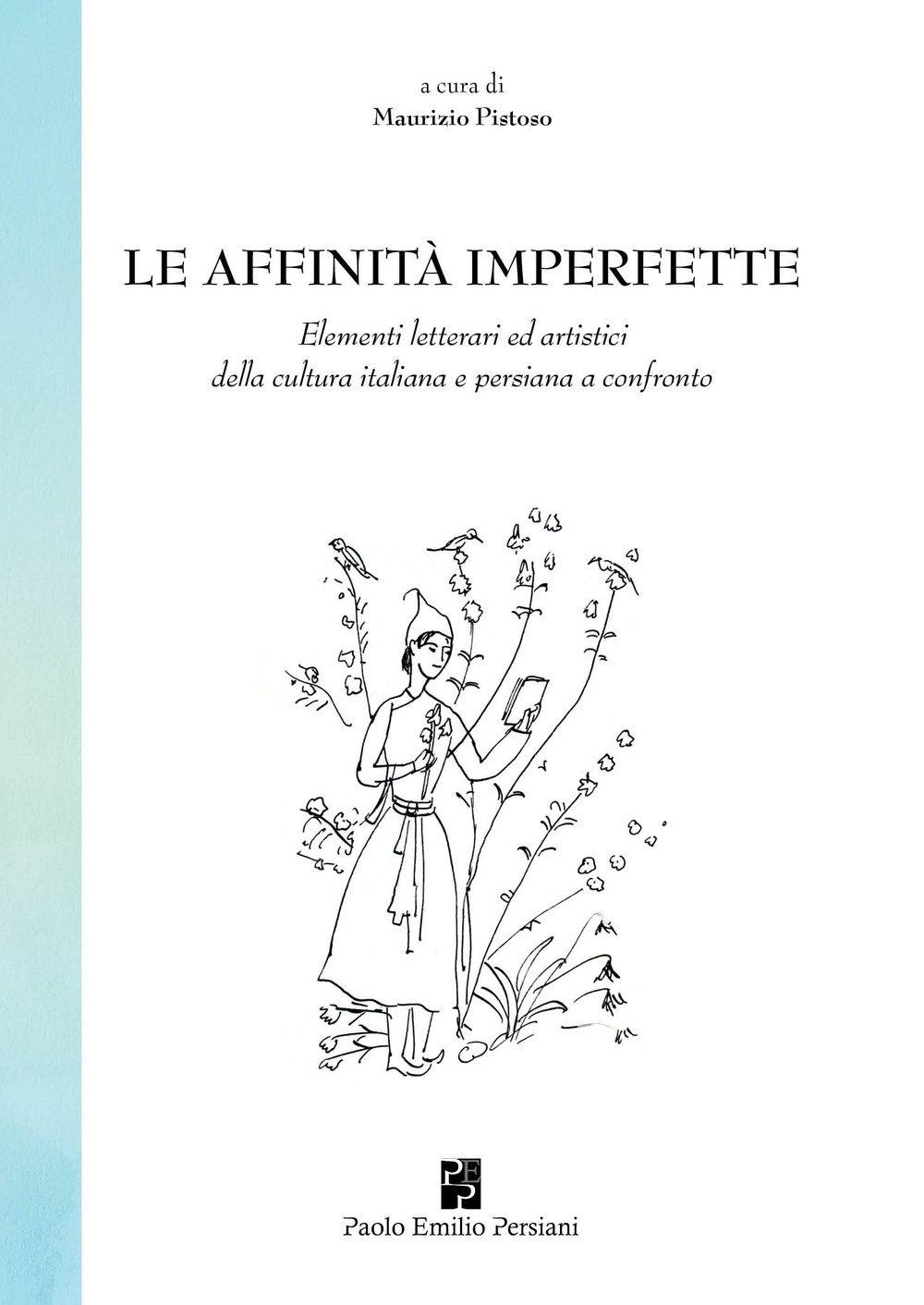 Le affinità imperfette. Elementi letterari ed artistici della cultura italiana e persiana a confronto