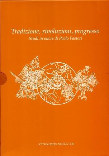 Tradizione Rivoluzione Progresso. Studi in Onore di Paolo Pastori.