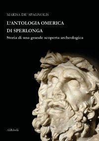 L'antologia omerica di Sperlonga. Storia di una grande scoperta archeologica