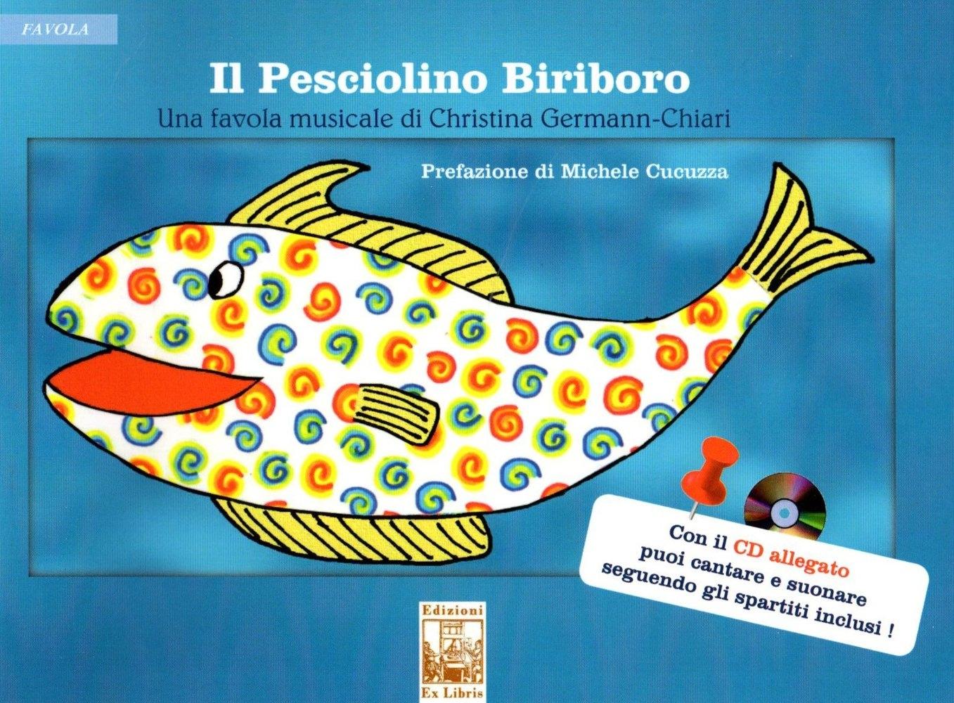 Il pesciolino Biriboro. Una favola musicale. Con CD-Audio