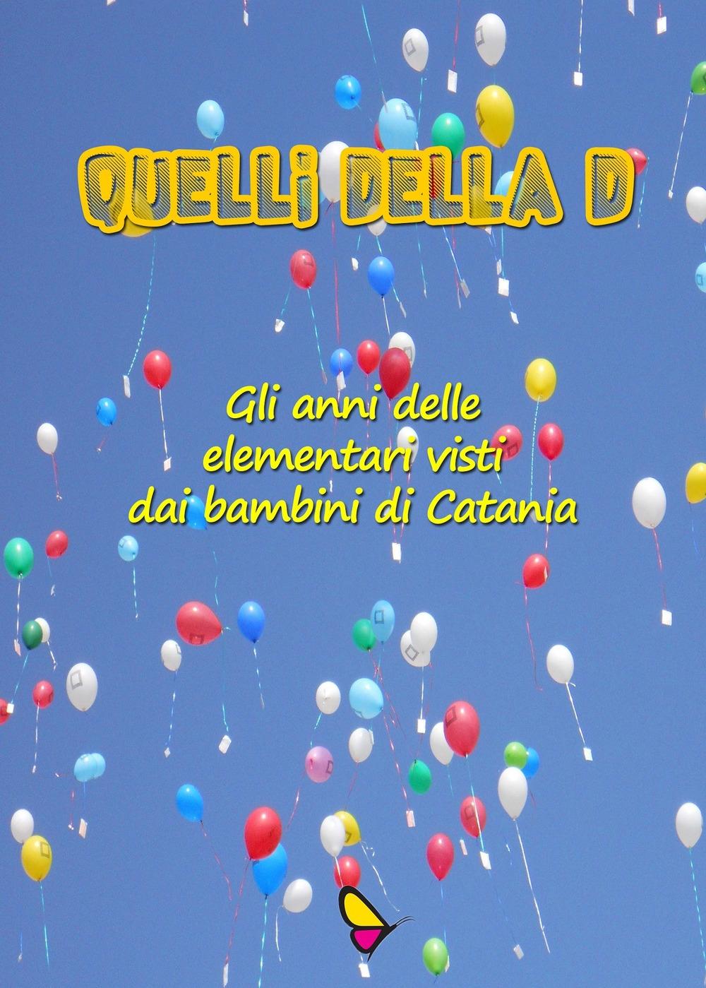 Quelli della D. Gli anni delle elementari visti dai bambini di Catania