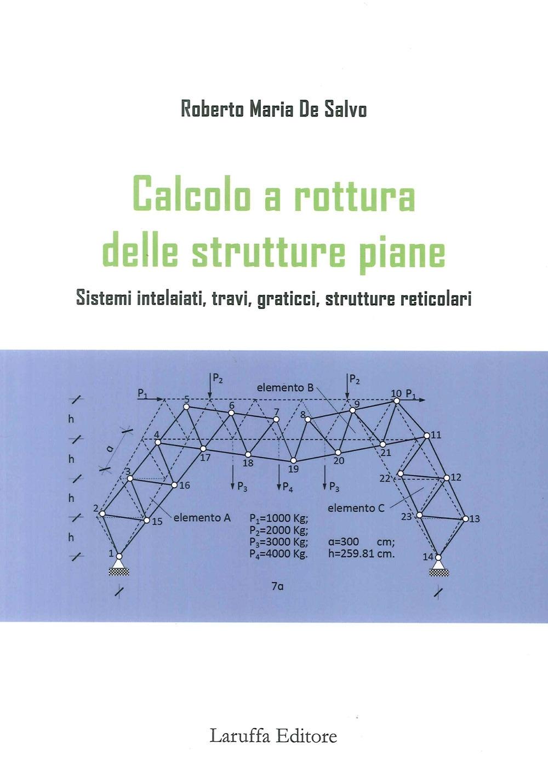 Calcolo e rottura delle strutture piane. Sistemi intelaiati, travi, graticci, strutture reticolari
