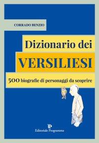 Dizionario dei versiliesi. 500 biografie di personaggi da conoscere