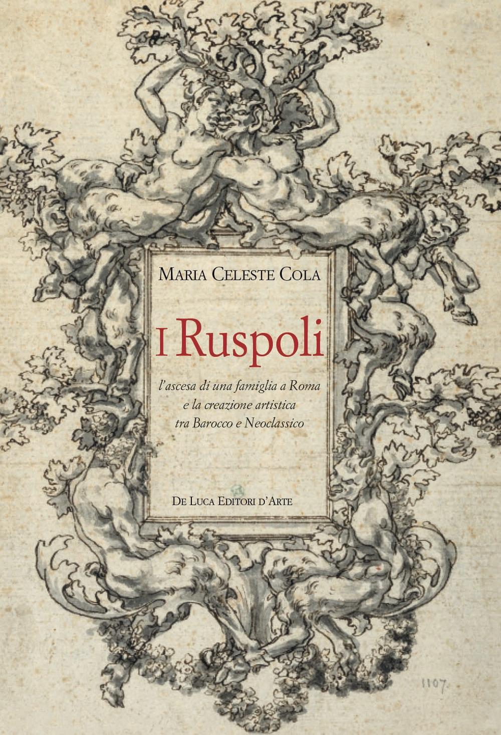 I Ruspoli. L'ascesa di una famiglia a Roma e la creazione artistica tra Barocco e Neoclassico.