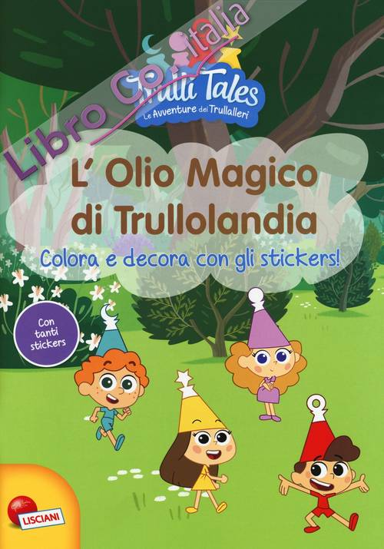 L'olio magico di Trullolandia. Colora e decora con gli stickers! Trulli tales. Le avventure dei Trullalleri. Con adesivi. Ediz. a colori