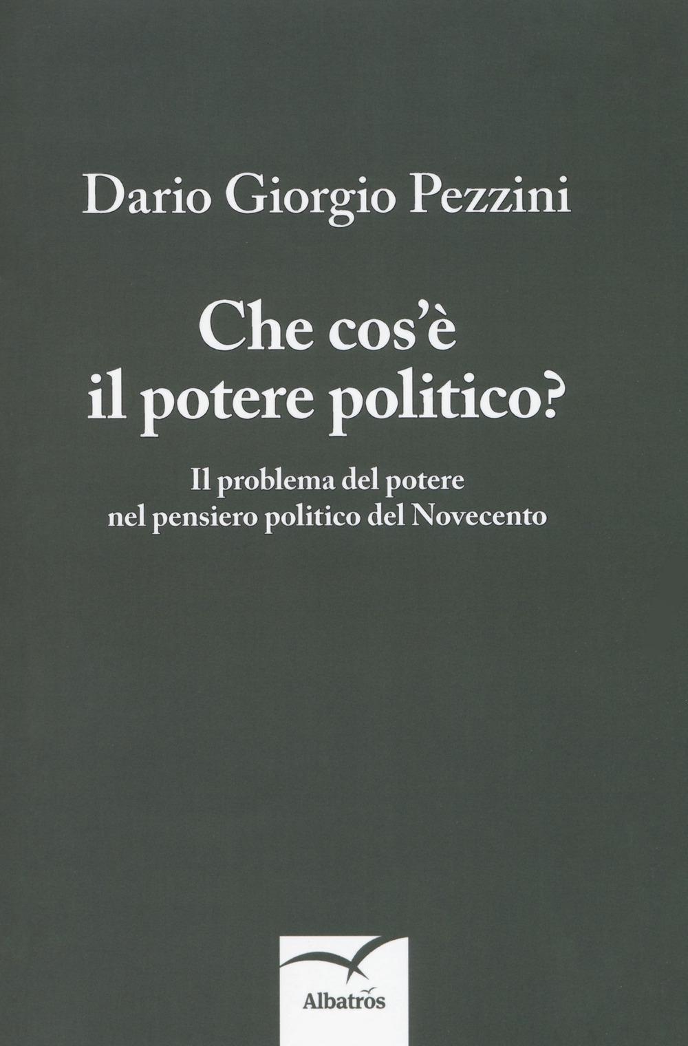 Che cos'è il potere politico? Il problema del potere nel pensiero politico del Novecento
