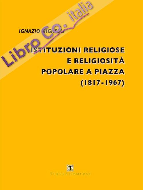 Istituzioni religiose e religiosità popolare a Piazza (1817-1967)