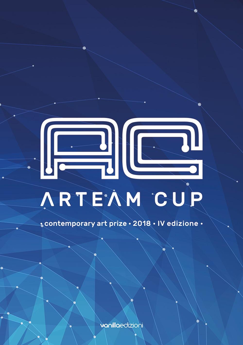 Arteam Cup. Contemporary art price 2018. 4ª edizione.