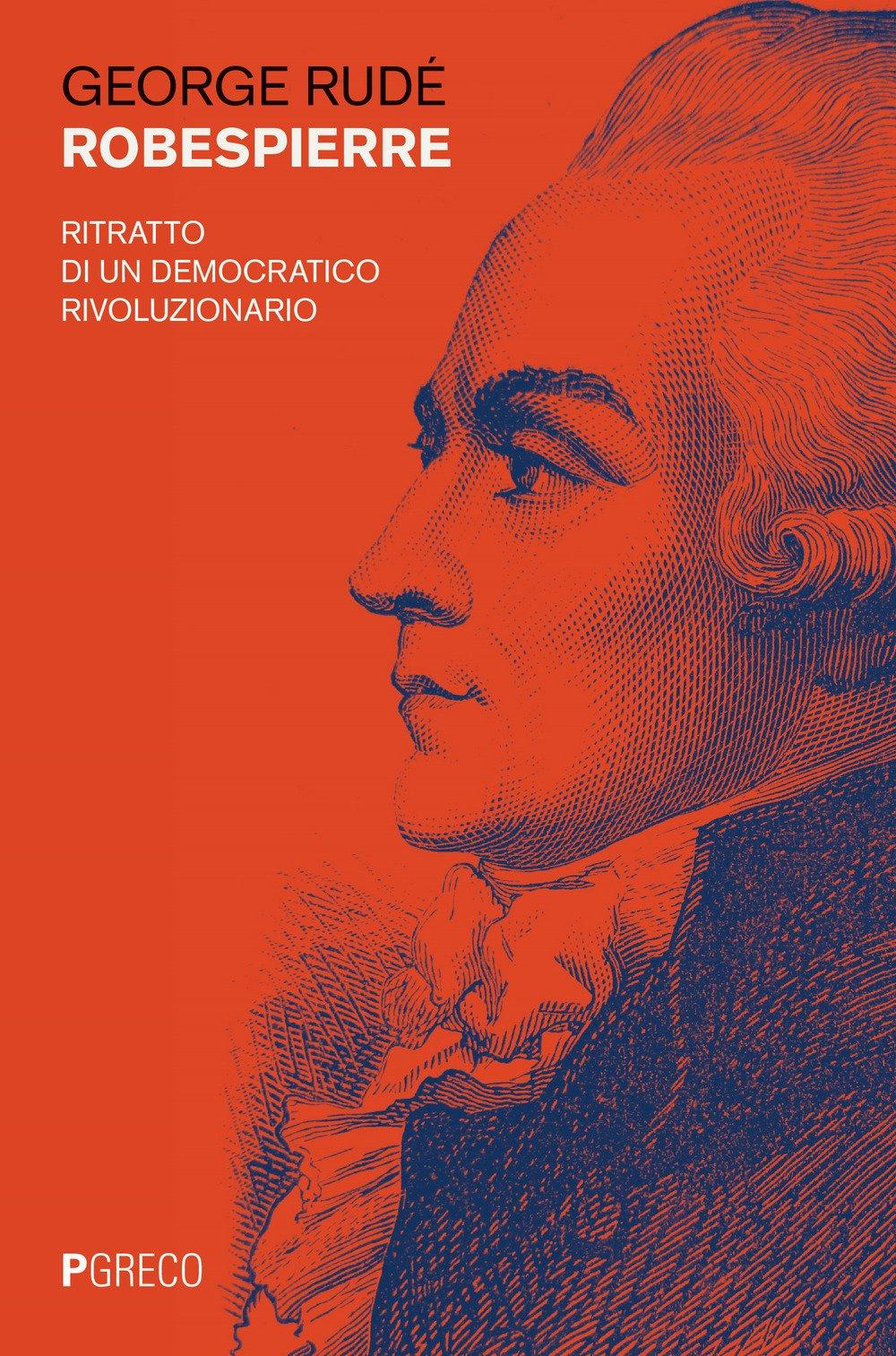 Robespierre. Ritratto di un democratico rivoluzionario