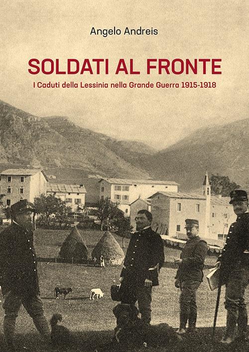 Soldati al Fronte. I caduti della Lessinia nella Grande Guerra 1915-1918