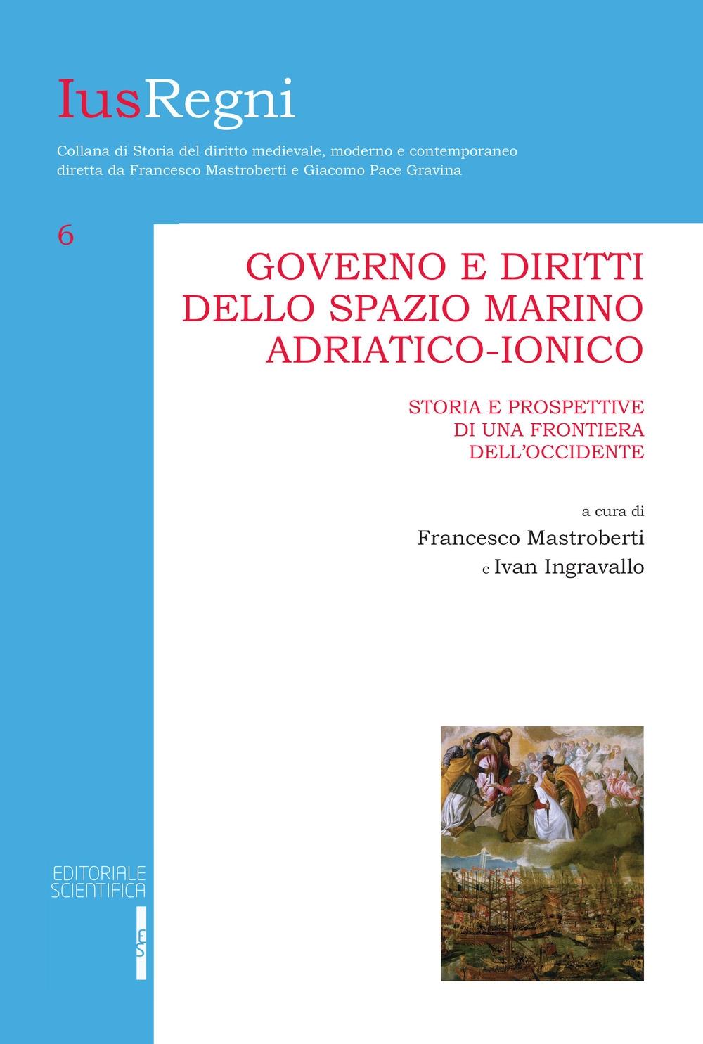 Governo e diritti dello spazio marino adriatico-ionico. Storia e prospettive di una frontiera dell'Occidente