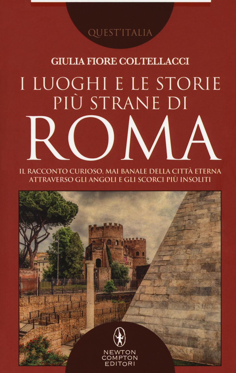 I luoghi e le storie più strane di Roma. Il racconto curioso, mai banale della città eterna attraverso gli angoli e gli scorsi più insoliti