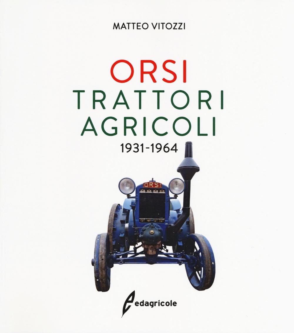 Orsi. Trattori agricoli 1931-1964. Ediz. illustrata