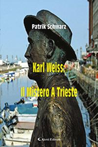 Karl Weiss: Il Mistero A Trieste