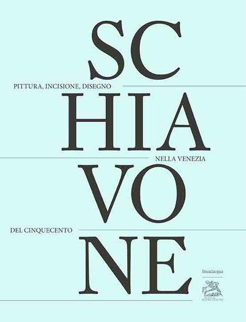 Andrea Schiavone Pittura, Incisione, Disegno nella Venezia del Cinquecento