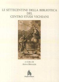 Le Settecentine della Biblioteca del Centro Studi Vichiani
