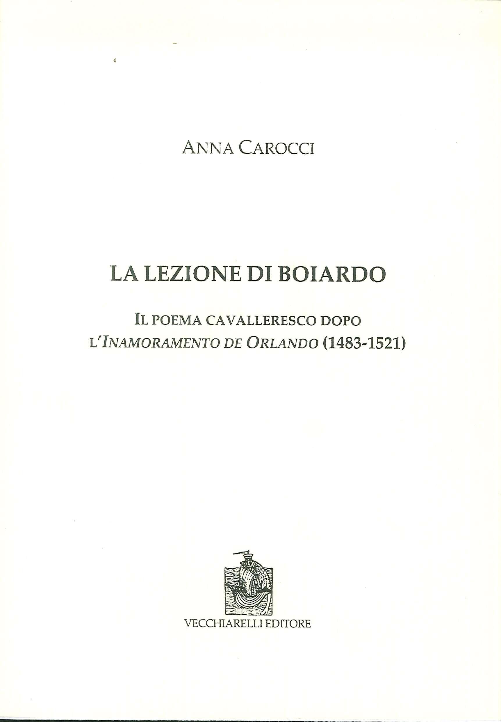 La Lezione di Boiardo. Il poema cavalleresco dopo l' Inamoramento de Orlando (1483-1521).