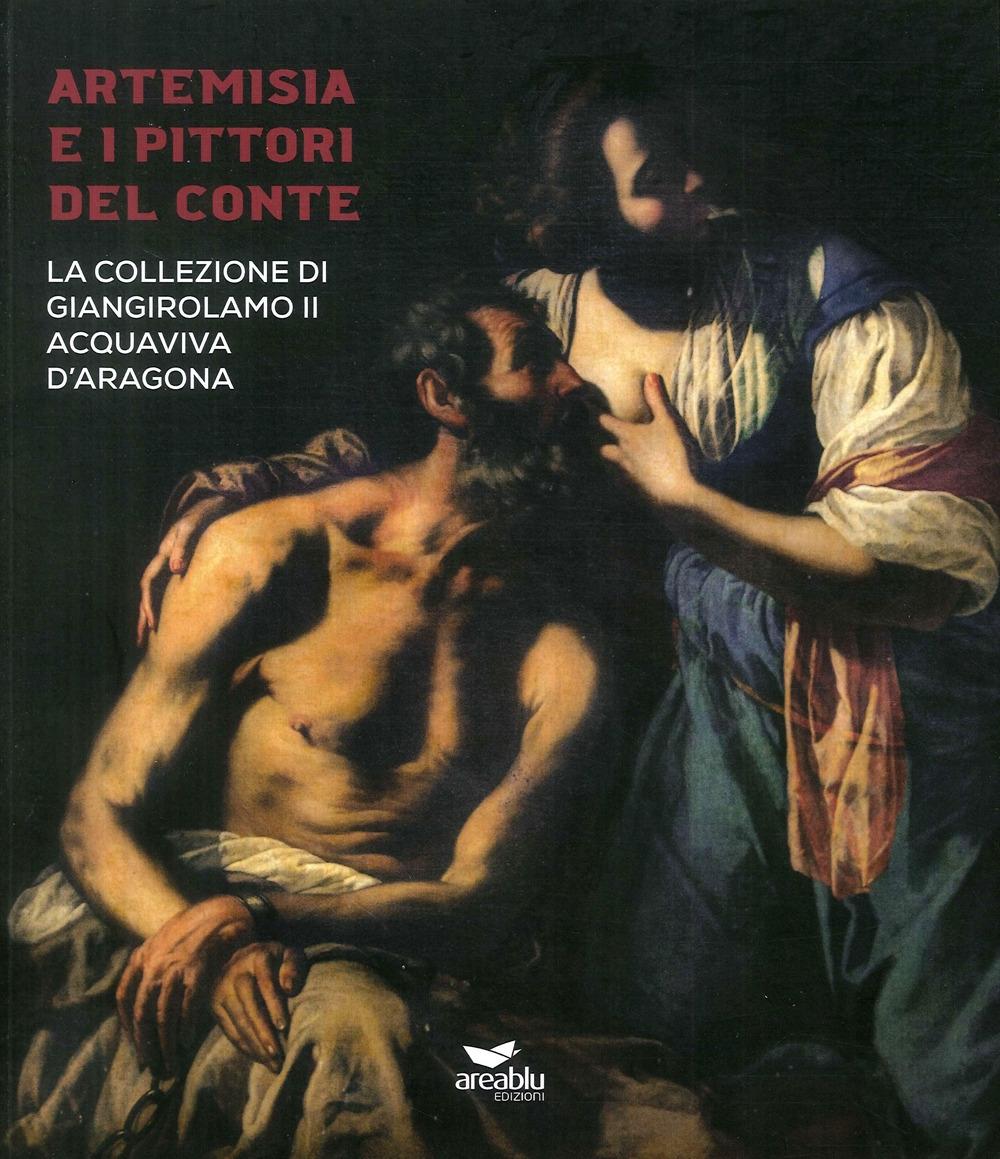 Artemisia e i Pittori del Conte. La collezione di Giangirolamo II Acquaviva d'Aragona a Conversano
