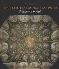 Correggio e la Camera di San Paolo. Svelamenti Inediti