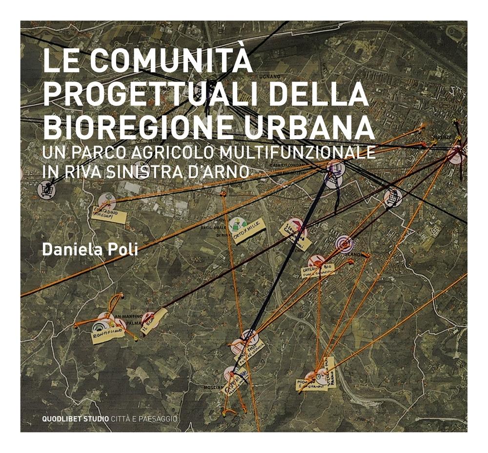 Le comunità progettuali della bioregione urbana. Un parco agricolo multifunzionale in riva sinistra d'Arno