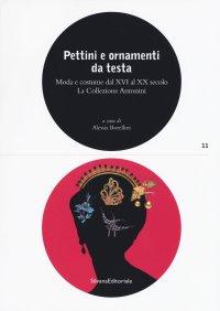Pettini e ornamenti da testa. Moda e costume dal XVI al XX secolo. La collezione Antonini