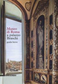 Museo di Roma a Palazzo Braschi. Guida breve