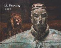 Liu Ruowang. Paintings and Sculptures 2007-2017