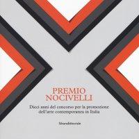 Premio Nocivelli. Dieci anni del concorso per la promozione dell'arte contemporanea in Italia