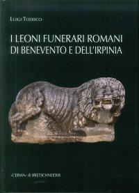 I leoni funerari romani di Benevento e dell'Irpinia