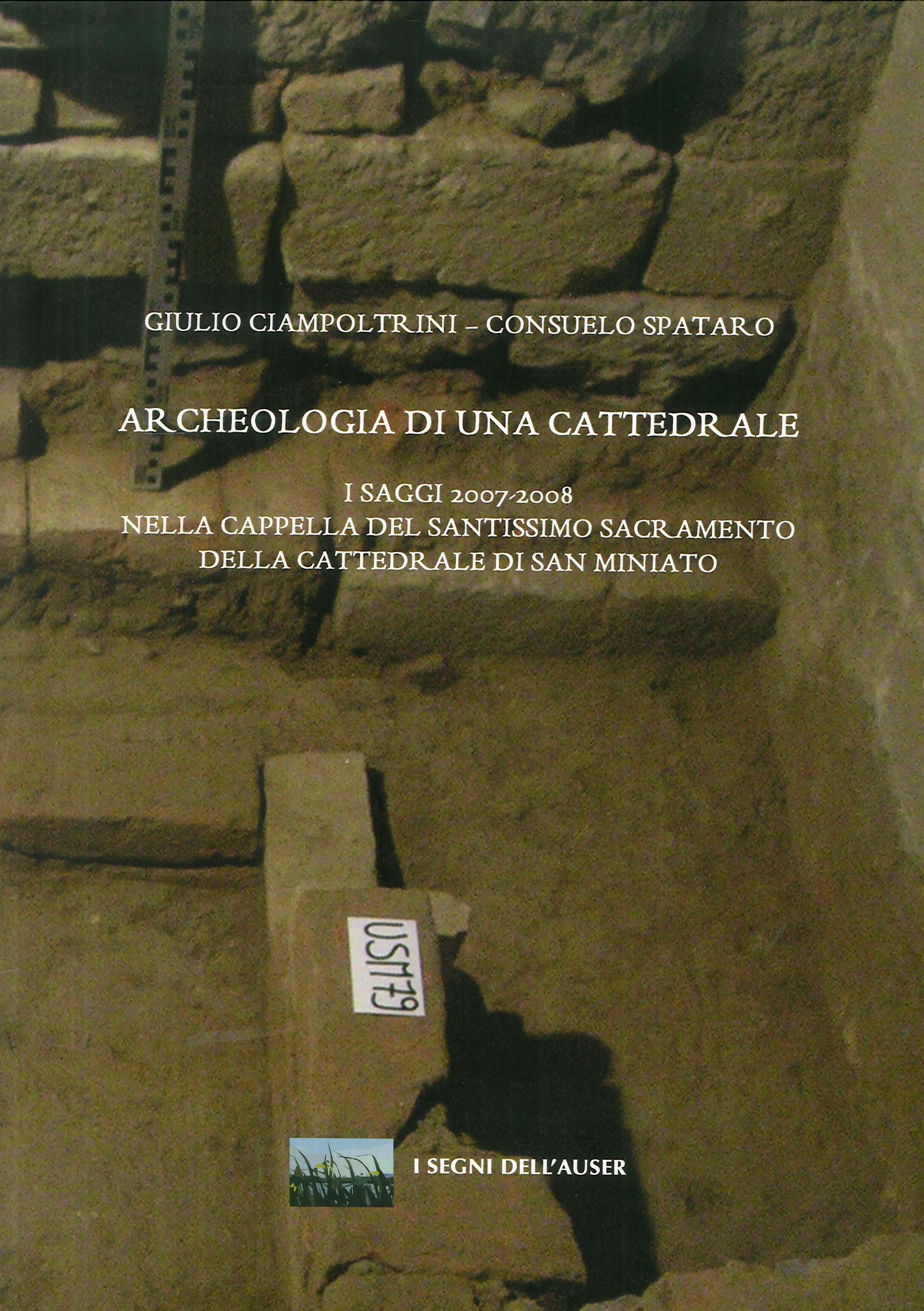 Archeologia di una Cattedrale. I saggi 2007-2008 nella Cappella del Santissimo Sacramento della Cattedrale d San Miniato