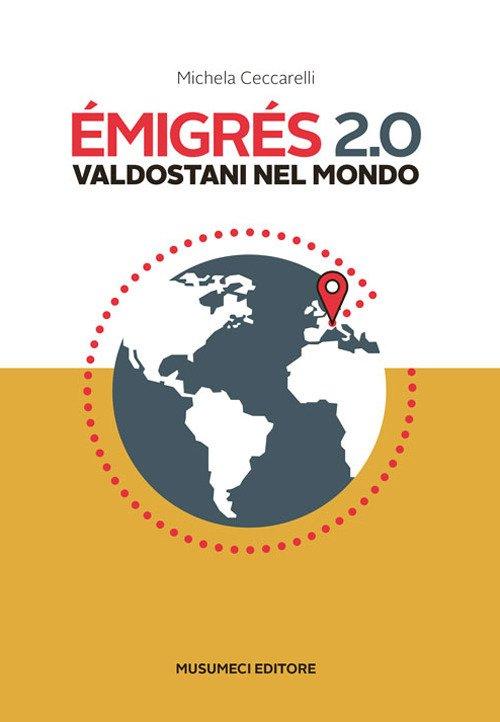 Emigrés 2.0. Valdostani nel mondo. Ediz. italiana e francese