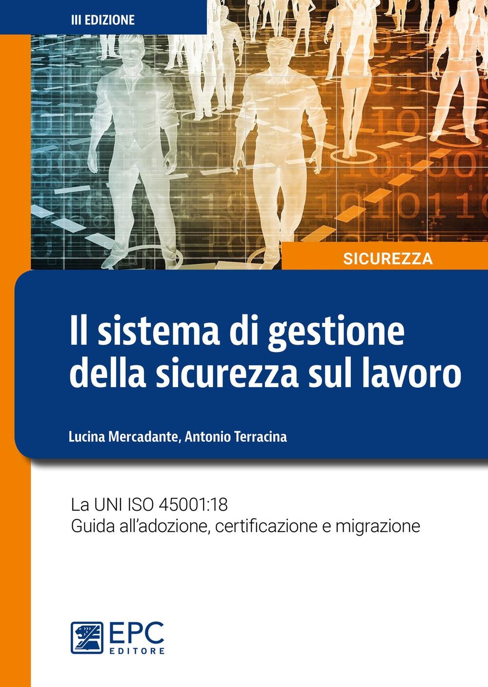 Il sistema di gestione della sicurezza sul lavoro. La UNI ISO 45001:18 Guida all'adozione, certificazione e migrazione