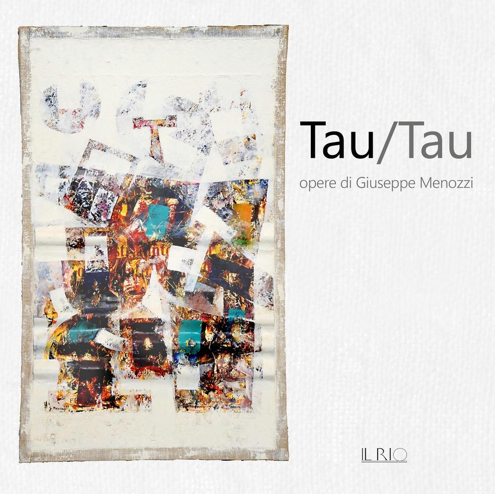 Tau/Tau. Opere di Giuseppe Menozzi. Catalogo della mostra (Mantova, 1-23 settembre 2018)