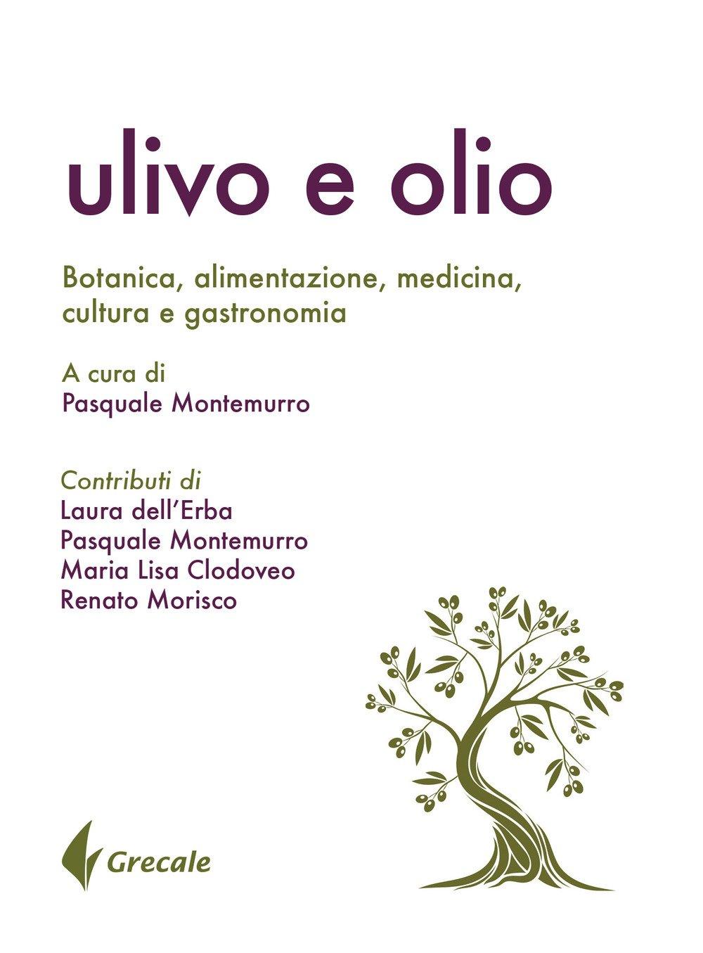 Ulivo e olio. Botanica, alimentazione, medicina, cultura e gastronomia