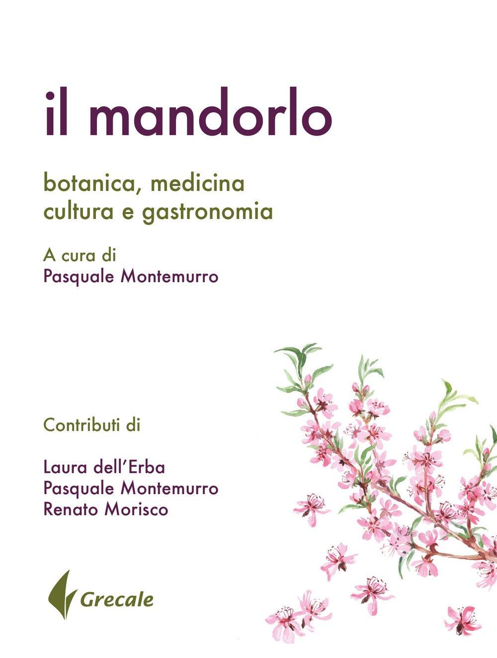 Il mandorlo. Botanica, medicina, cultura e gastronomia