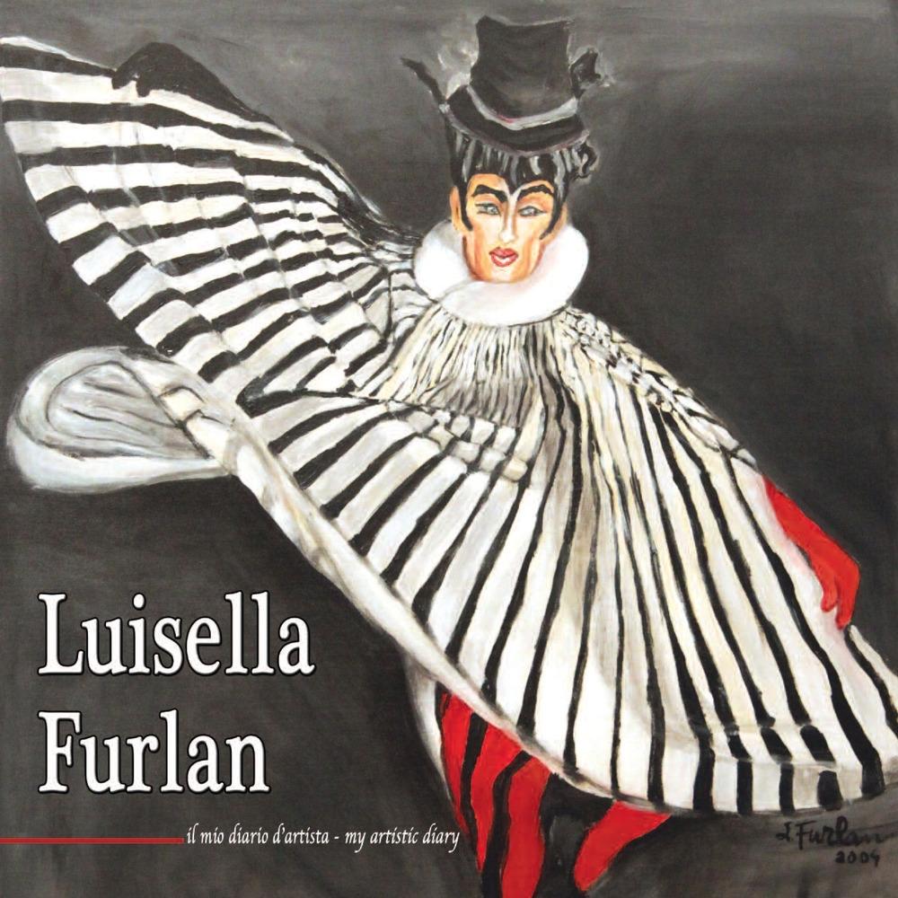 Luisella Furlan. Il mio diario d'artista-My artistic diary.