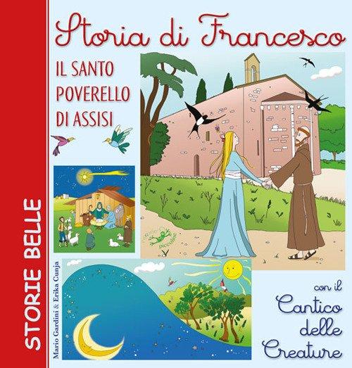Storia di Francesco. Il santo poverello di Assisi. Con il